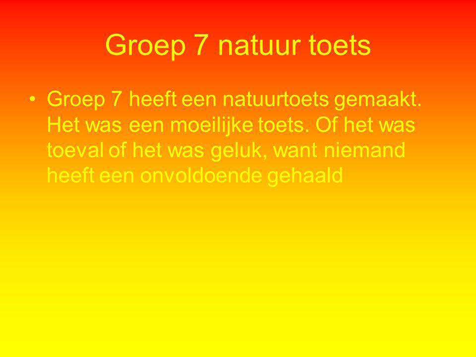 Groep 7 natuur toets Groep 7 heeft een natuurtoets gemaakt. Het was een moeilijke toets. Of het was toeval of het was geluk, want niemand heeft een on