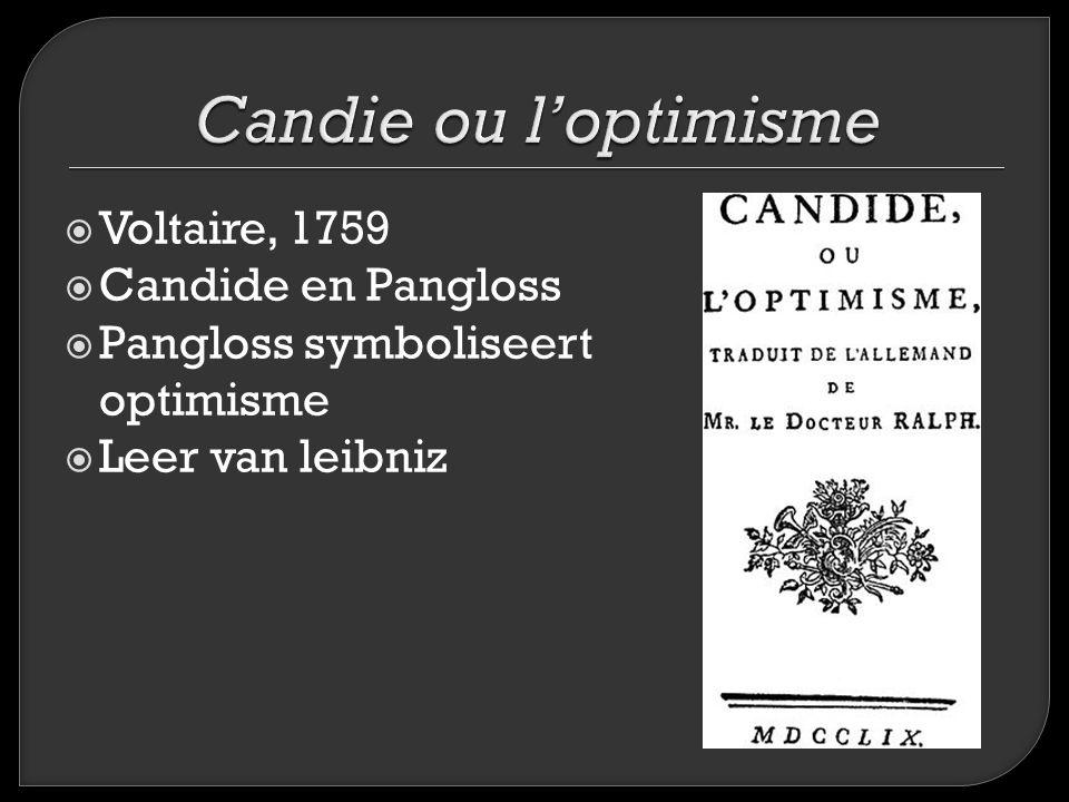  Voltaire, 1759  Candide en Pangloss  Pangloss symboliseert optimisme  Leer van leibniz