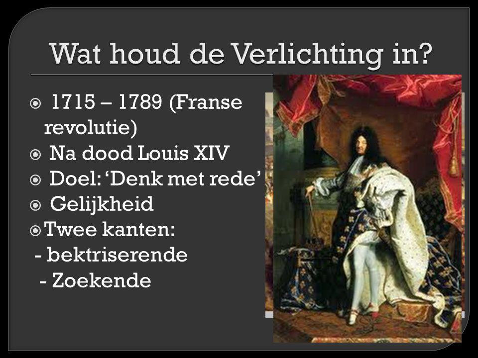  1715 – 1789 (Franse revolutie)  Na dood Louis XIV  Doel: 'Denk met rede'  Gelijkheid  Twee kanten: - bektriserende - Zoekende