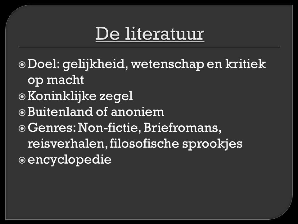  Doel: gelijkheid, wetenschap en kritiek op macht  Koninklijke zegel  Buitenland of anoniem  Genres: Non-fictie, Briefromans, reisverhalen, filoso