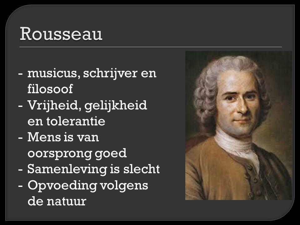 -musicus, schrijver en filosoof -Vrijheid, gelijkheid en tolerantie -Mens is van oorsprong goed -Samenleving is slecht -Opvoeding volgens de natuur