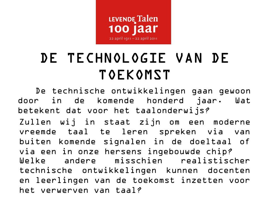 DE TECHNOLOGIE VAN DE TOEKOMST De technische ontwikkelingen gaan gewoon door in de komende honderd jaar.