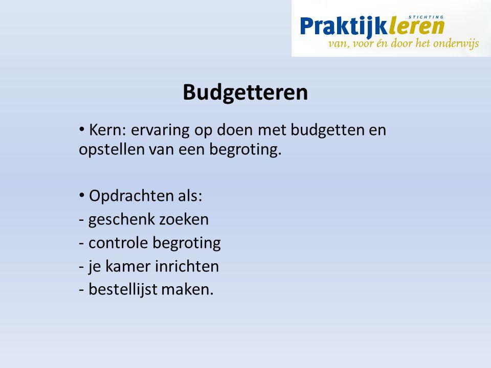 Budgetteren Kern: ervaring op doen met budgetten en opstellen van een begroting. Opdrachten als: - geschenk zoeken - controle begroting - je kamer inr