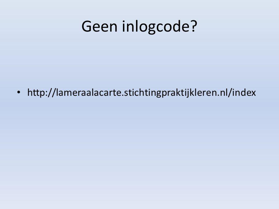 Geen inlogcode? http://lameraalacarte.stichtingpraktijkleren.nl/index