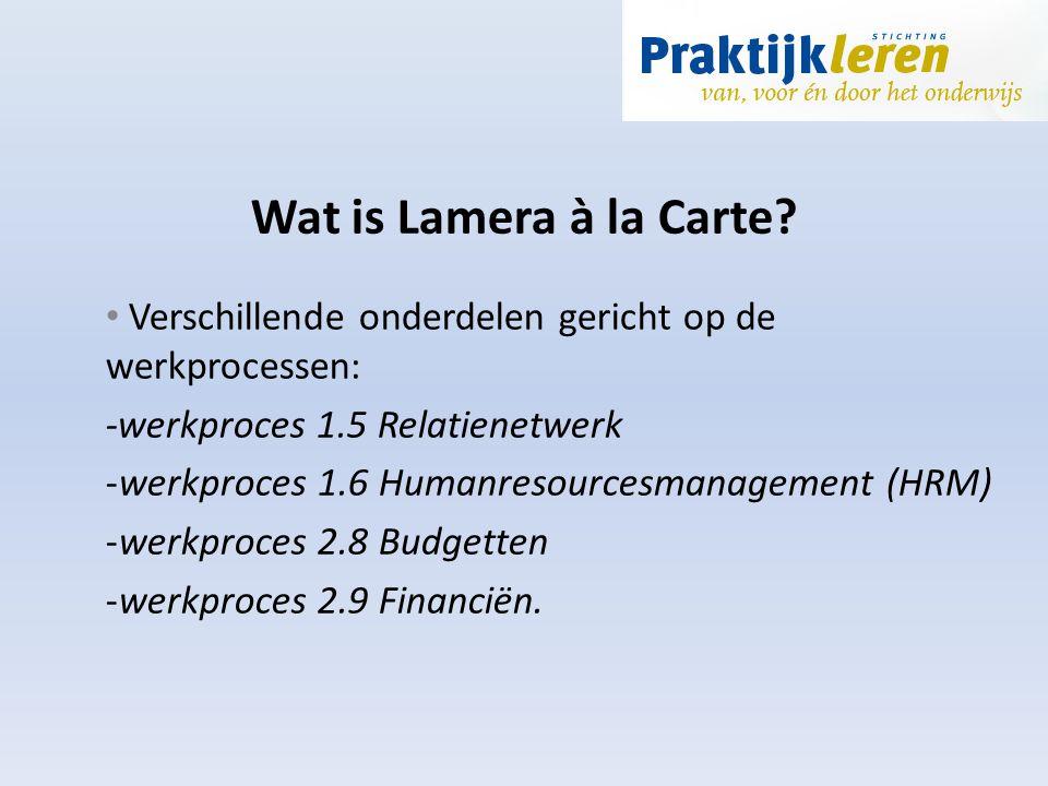 Wat is Lamera à la Carte? Verschillende onderdelen gericht op de werkprocessen: -werkproces 1.5 Relatienetwerk -werkproces 1.6 Humanresourcesmanagemen