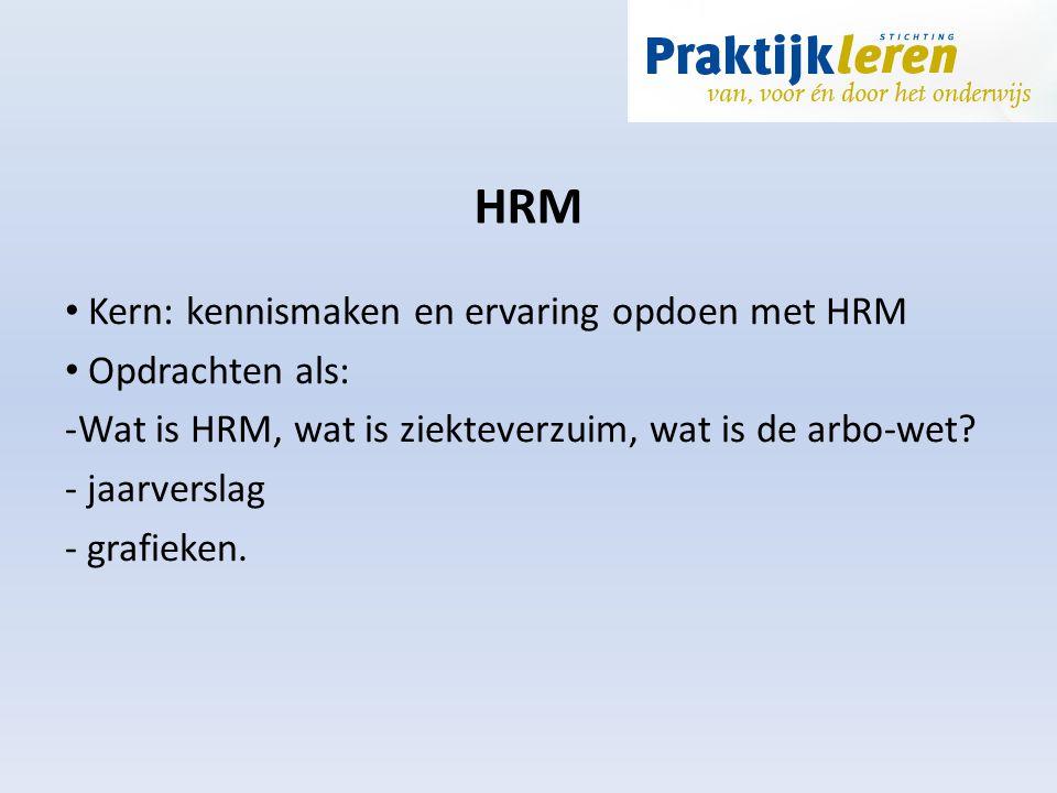 HRM Kern: kennismaken en ervaring opdoen met HRM Opdrachten als: -Wat is HRM, wat is ziekteverzuim, wat is de arbo-wet? - jaarverslag - grafieken.