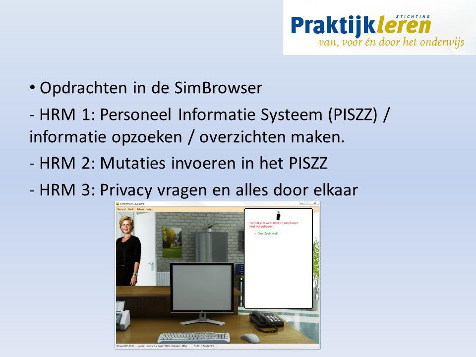 Opdrachten in de SimBrowser - HRM 1: Personeel Informatie Systeem (PISZZ) / informatie opzoeken / overzichten maken. - HRM 2: Mutaties invoeren in het