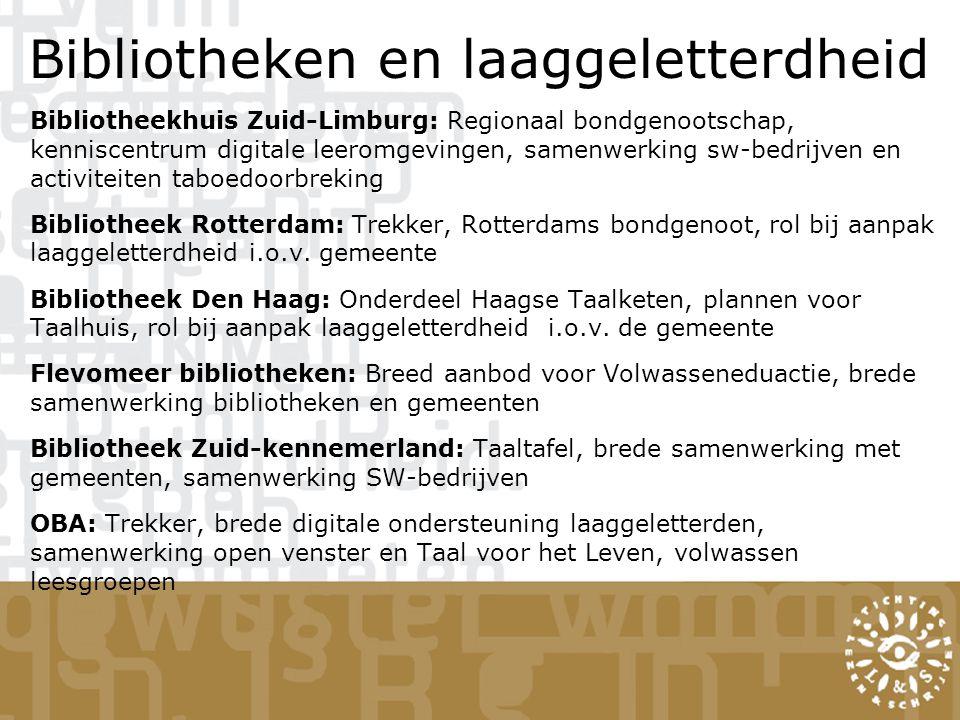 Bibliotheken en laaggeletterdheid Bibliotheekhuis Zuid-Limburg: Regionaal bondgenootschap, kenniscentrum digitale leeromgevingen, samenwerking sw-bedrijven en activiteiten taboedoorbreking Bibliotheek Rotterdam: Trekker, Rotterdams bondgenoot, rol bij aanpak laaggeletterdheid i.o.v.