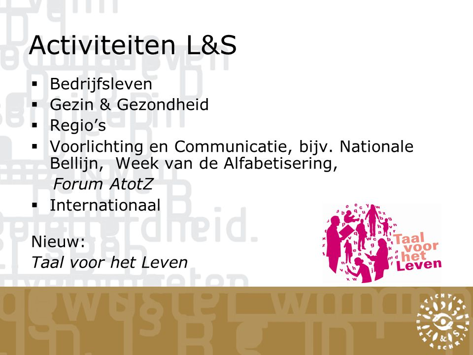 Activiteiten L&S  Bedrijfsleven  Gezin & Gezondheid  Regio's  Voorlichting en Communicatie, bijv. Nationale Bellijn, Week van de Alfabetisering, F