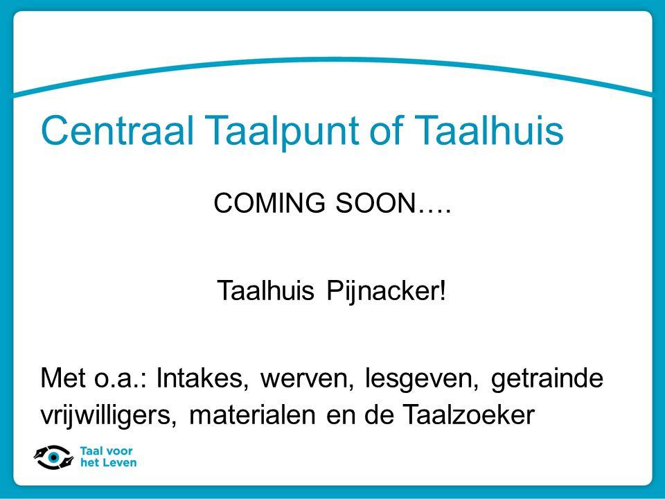 Centraal Taalpunt of Taalhuis COMING SOON…. Taalhuis Pijnacker! Met o.a.: Intakes, werven, lesgeven, getrainde vrijwilligers, materialen en de Taalzoe