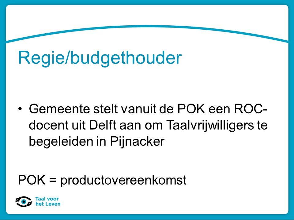 Regie/budgethouder Gemeente stelt vanuit de POK een ROC- docent uit Delft aan om Taalvrijwilligers te begeleiden in Pijnacker POK = productovereenkoms