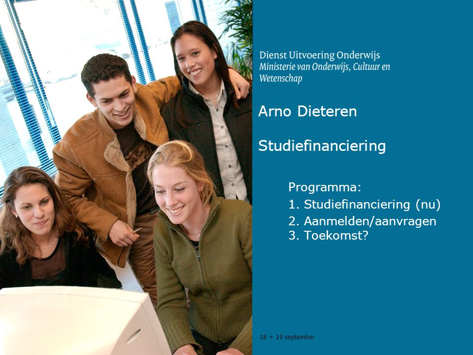 18 + 19 september Arno Dieteren Studiefinanciering Programma: 1.