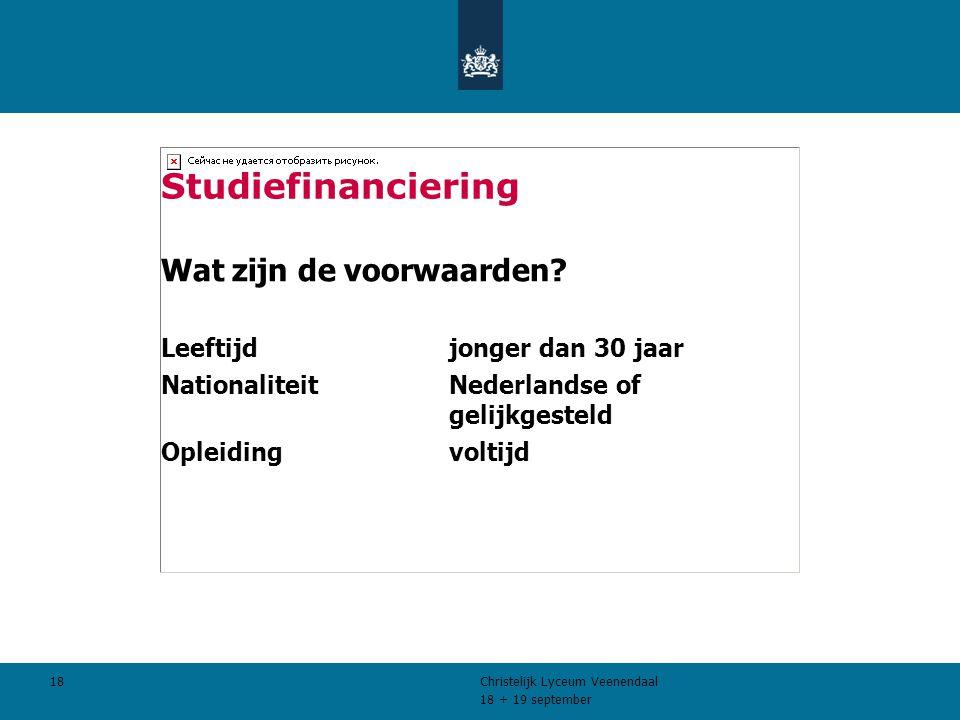 18 + 19 september Christelijk Lyceum Veenendaal 18 Studiefinanciering Wat zijn de voorwaarden.