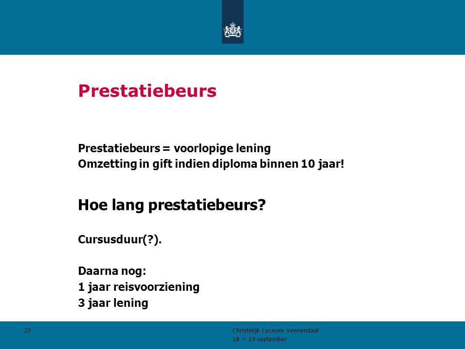 18 + 19 september Christelijk Lyceum Veenendaal 20 Prestatiebeurs Prestatiebeurs = voorlopige lening Omzetting in gift indien diploma binnen 10 jaar.
