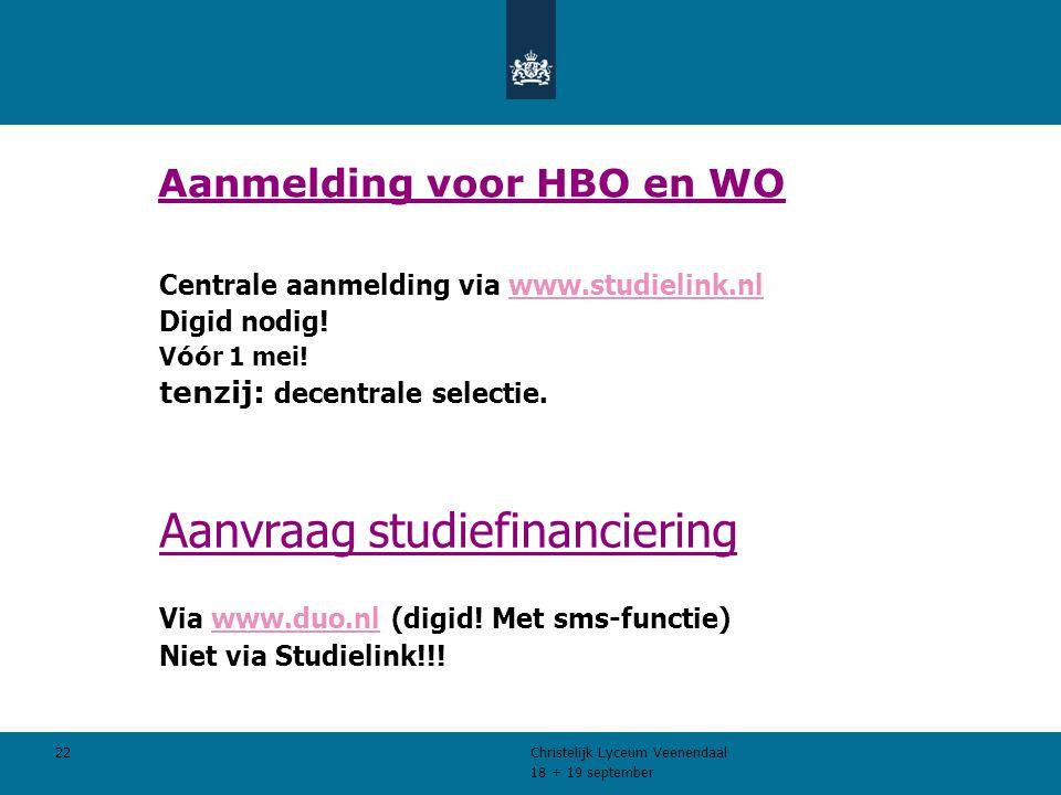 18 + 19 september Christelijk Lyceum Veenendaal 22 Aanmelding voor HBO en WO Centrale aanmelding via www.studielink.nlwww.studielink.nl Digid nodig.