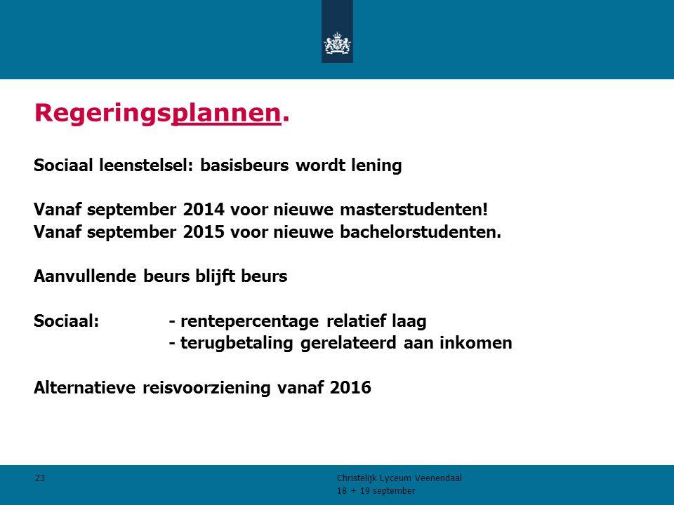 18 + 19 september Christelijk Lyceum Veenendaal 23 Regeringsplannen.
