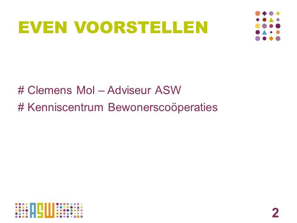 2 EVEN VOORSTELLEN # Clemens Mol – Adviseur ASW # Kenniscentrum Bewonerscoöperaties