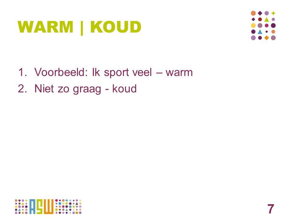 WARM | KOUD 1.Voorbeeld: Ik sport veel – warm 2.Niet zo graag - koud 7
