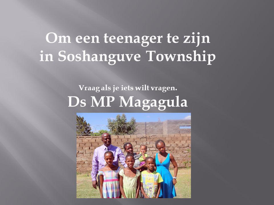 Om een teenager te zijn in Soshanguve Township Vraag als je iets wilt vragen. Ds MP Magagula