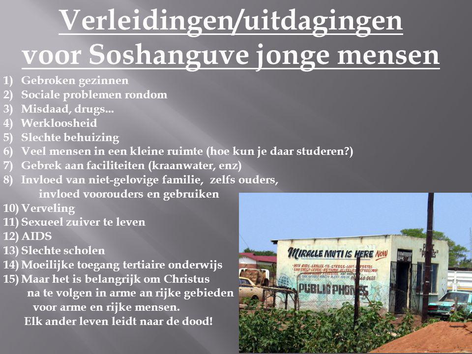 Verleidingen/uitdagingen voor Soshanguve jonge mensen 1)Gebroken gezinnen 2)Sociale problemen rondom 3)Misdaad, drugs...