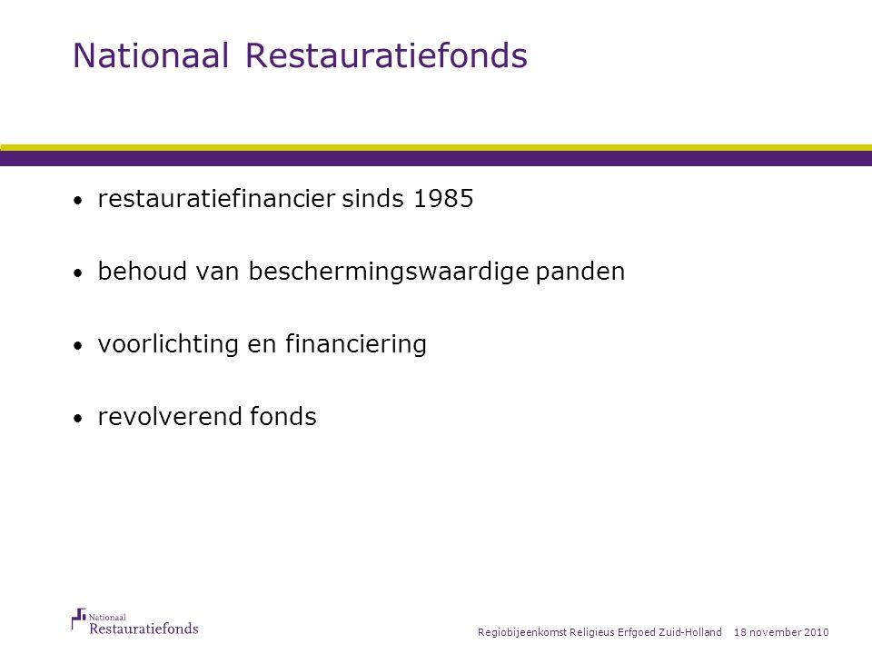 18 november 2010Regiobijeenkomst Religieus Erfgoed Zuid-Holland Nationaal Restauratiefonds restauratiefinancier sinds 1985 behoud van beschermingswaardige panden voorlichting en financiering revolverend fonds