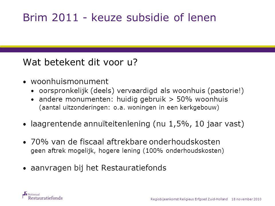 18 november 2010Regiobijeenkomst Religieus Erfgoed Zuid-Holland Brim 2011 – nog enkele wijzigingen aanvraagperiode subsidie 15 januari t/m 31 augustus compleet en ontvankelijke aanvraag.