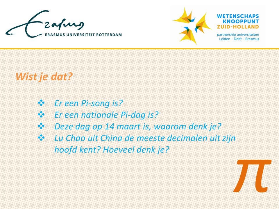  Er een Pi-song is.  Er een nationale Pi-dag is.