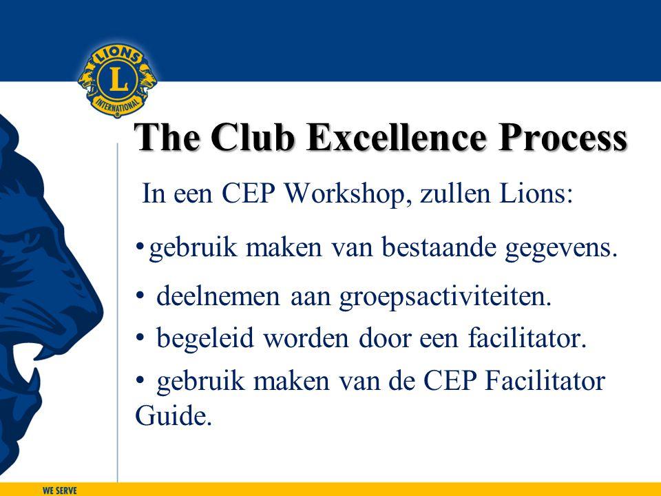The Club Excellence Process In een CEP Workshop, zullen Lions: gebruik maken van bestaande gegevens. deelnemen aan groepsactiviteiten. begeleid worden