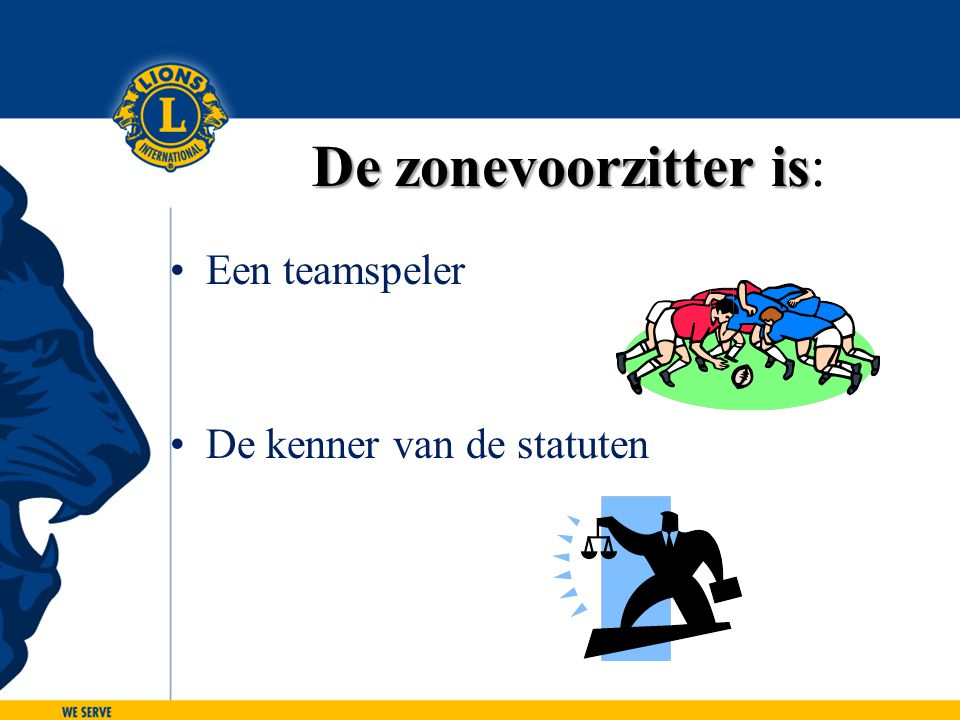 Een teamspeler De kenner van de statuten De zonevoorzitter is De zonevoorzitter is: