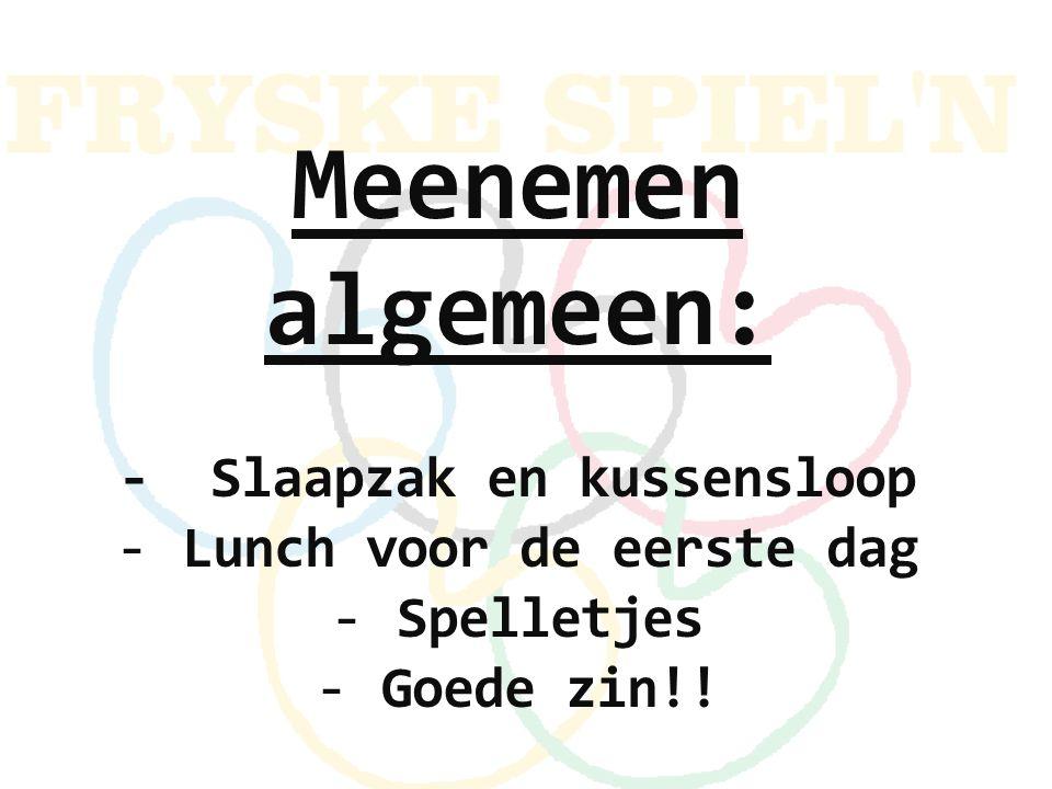 Meenemen algemeen: - Slaapzak en kussensloop -Lunch voor de eerste dag -Spelletjes -Goede zin!!