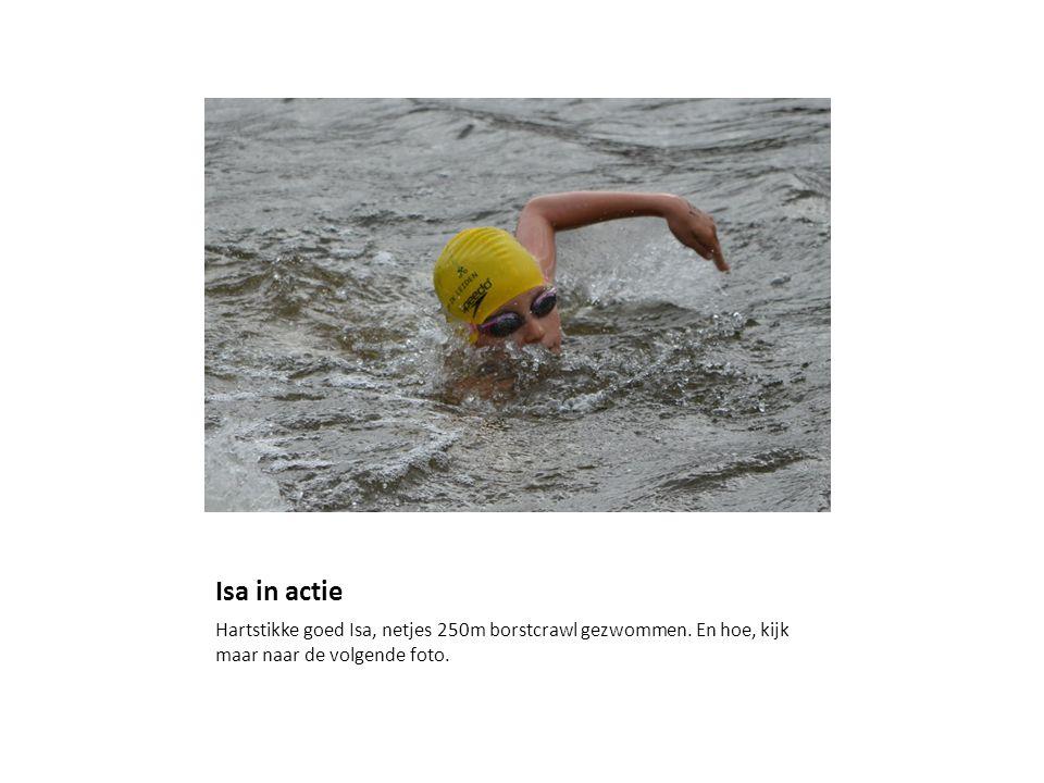 Isa in actie Hartstikke goed Isa, netjes 250m borstcrawl gezwommen.