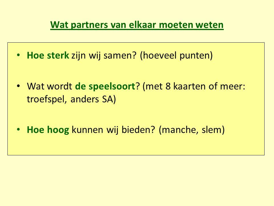 Wat partners van elkaar moeten weten Hoe sterk zijn wij samen? (hoeveel punten) Wat wordt de speelsoort? (met 8 kaarten of meer: troefspel, anders SA)