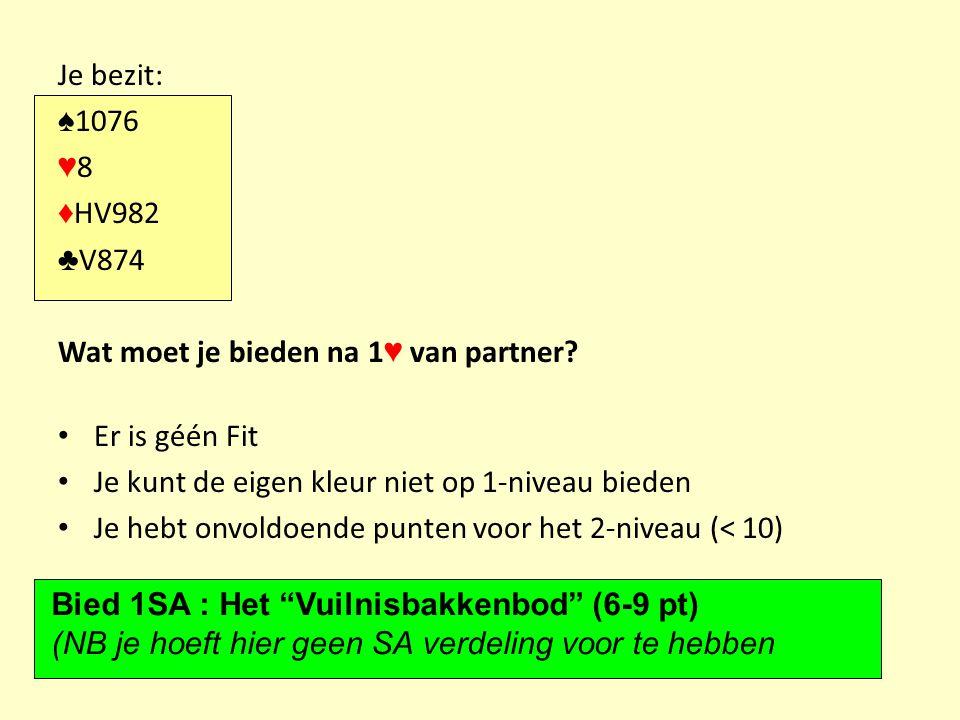 Je bezit: ♠ 1076 ♥ 8 ♦ HV982 ♣ V874 Wat moet je bieden na 1 ♥ van partner.