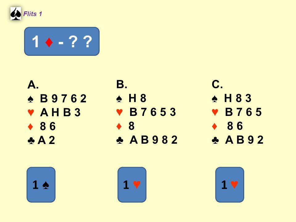 A. ♠ B 9 7 6 2 ♥ A H B 3 ♦ 8 6 ♣ A 2 B. ♠ H 8 ♥ B 7 6 5 3 ♦ 8 ♣ A B 9 8 2 Flits 1 1 ♦ - ? ? C. ♠ H 8 3 ♥ B 7 6 5 ♦ 8 6 ♣ A B 9 2 1 ♠ 1 ♥1 ♥ 1 ♥1 ♥