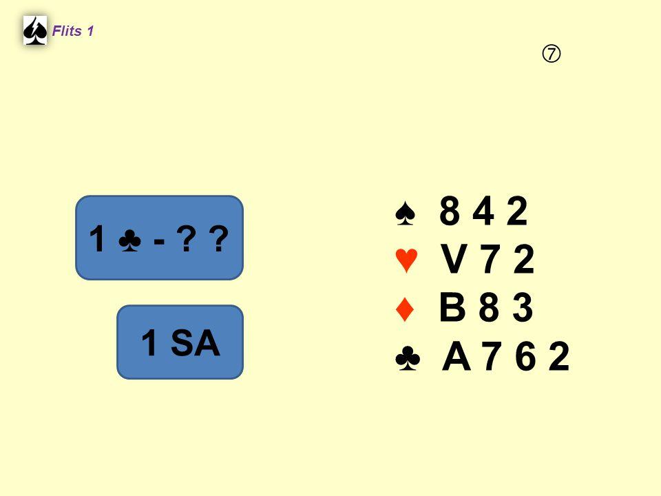 ♠ 8 4 2 ♥ V 7 2 ♦ B 8 3 ♣ A 7 6 2 Flits 1 1 ♣ - ? ? 1 SA 