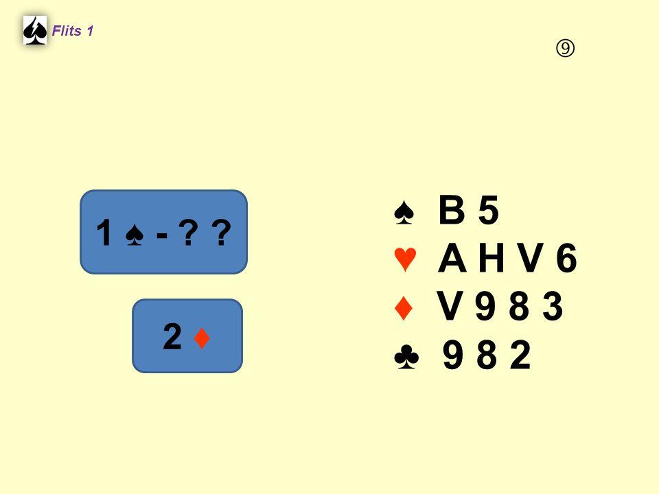 ♠ B 5 ♥ A H V 6 ♦ V 9 8 3 ♣ 9 8 2 Flits 1 1 ♠ - ? ? 2 ♦ 
