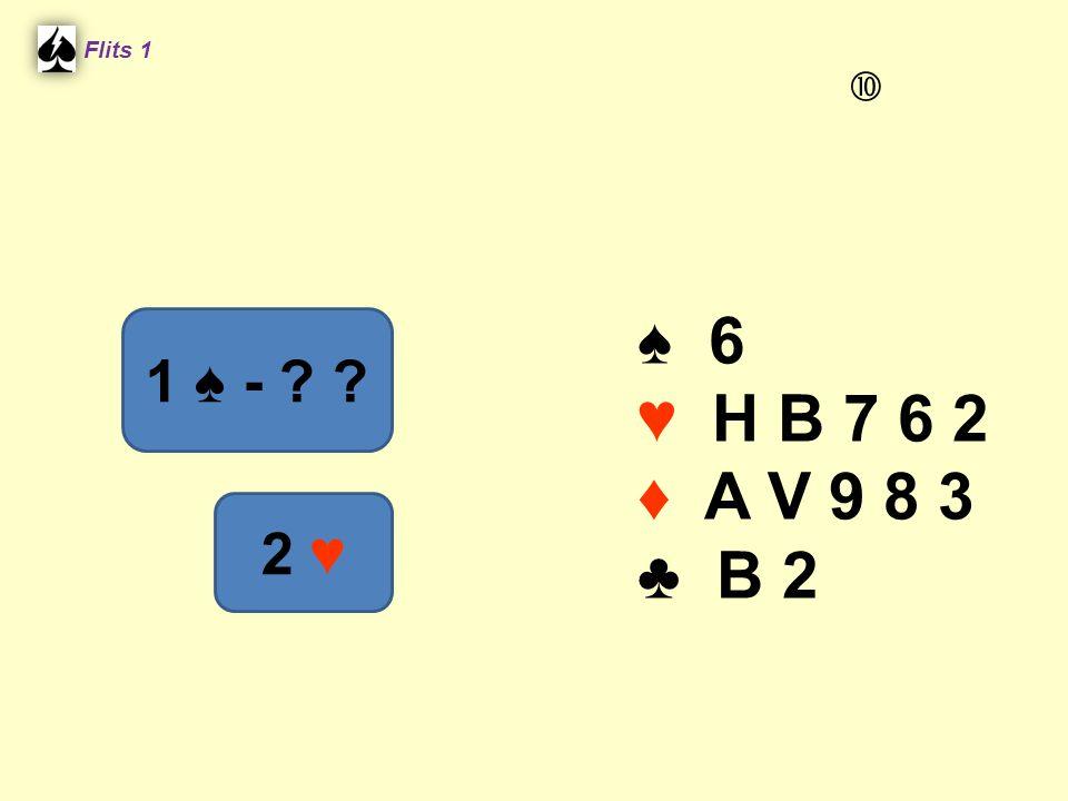 ♠ 6 ♥ H B 7 6 2 ♦ A V 9 8 3 ♣ B 2 Flits 1 1 ♠ - ? ? 2 ♥ 