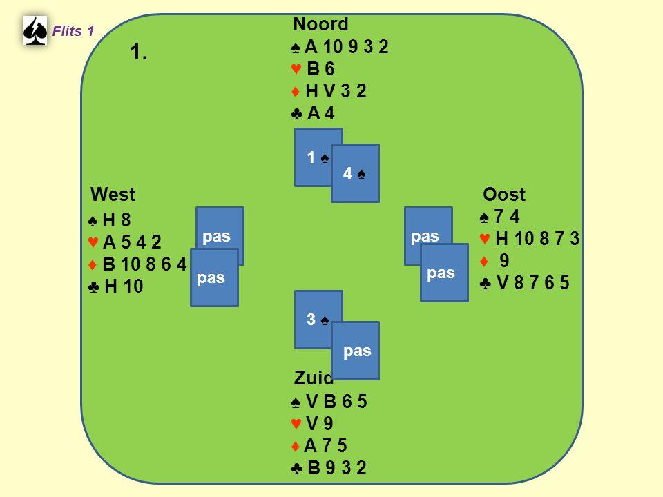 Zuid ♠ V B 6 5 ♥ V 9 ♦ A 7 5 ♣ B 9 3 2 West ♠ H 8 ♥ A 5 4 2 ♦ B 10 8 6 4 ♣ H 10 Noord ♠ A 10 9 3 2 ♥ B 6 ♦ H V 3 2 ♣ A 4 Oost ♠ 7 4 ♥ H 10 8 7 3 ♦ 9 ♣ V 8 7 6 5 1.