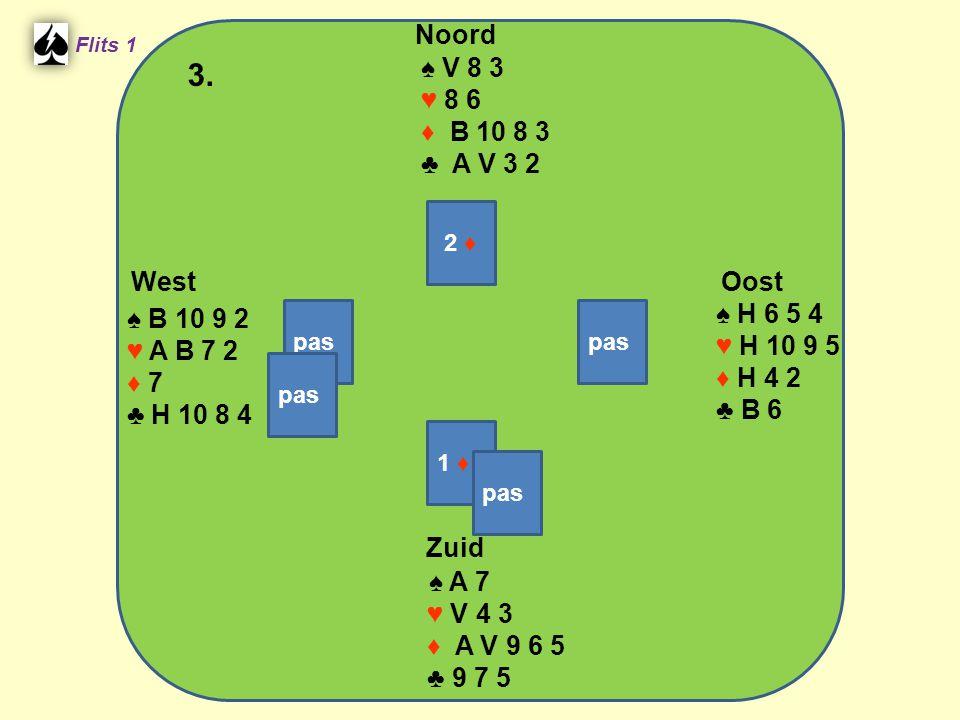 Zuid ♠ A 7 ♥ V 4 3 ♦ A V 9 6 5 ♣ 9 7 5 West ♠ B 10 9 2 ♥ A B 7 2 ♦ 7 ♣ H 10 8 4 Noord ♠ V 8 3 ♥ 8 6 ♦ B 10 8 3 ♣ A V 3 2 Oost ♠ H 6 5 4 ♥ H 10 9 5 ♦ H 4 2 ♣ B 6 3.