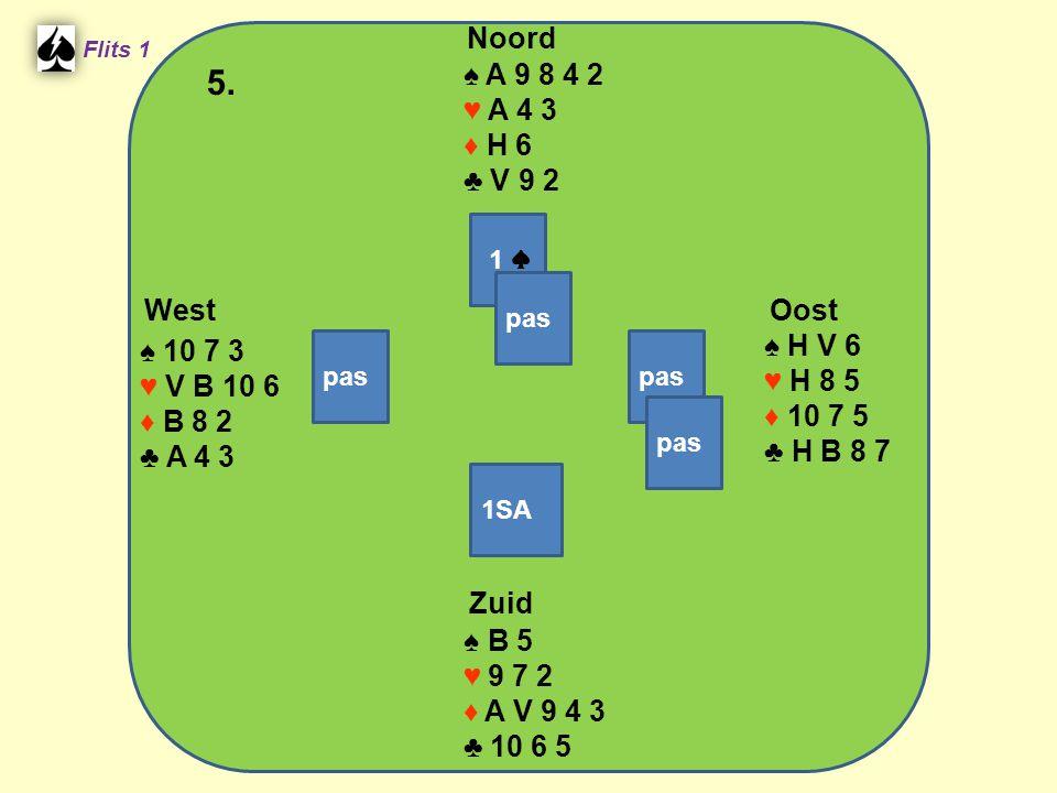 Zuid ♠ B 5 ♥ 9 7 2 ♦ A V 9 4 3 ♣ 10 6 5 West ♠ 10 7 3 ♥ V B 10 6 ♦ B 8 2 ♣ A 4 3 Noord ♠ A 9 8 4 2 ♥ A 4 3 ♦ H 6 ♣ V 9 2 Oost ♠ H V 6 ♥ H 8 5 ♦ 10 7 5