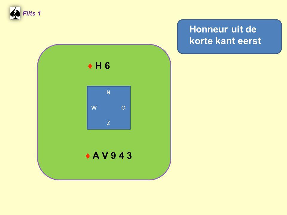 ♦ H 6 Flits 1 ♦ A V 9 4 3 Honneur uit de korte kant eerst N W O Z