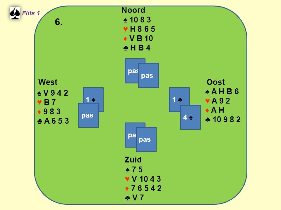 Zuid ♠ 7 5 ♥ V 10 4 3 ♦ 7 6 5 4 2 ♣ V 7 West ♠ V 9 4 2 ♥ B 7 ♦ 9 8 3 ♣ A 6 5 3 Noord ♠ 10 8 3 ♥ H 8 6 5 ♦ V B 10 ♣ H B 4 Oost ♠ A H B 6 ♥ A 9 2 ♦ A H ♣ 10 9 8 2 6.