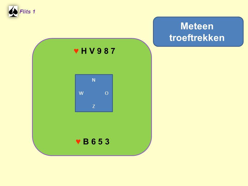 ♥ H V 9 8 7 Flits 1 ♥ B 6 5 3 Meteen troeftrekken N W O Z