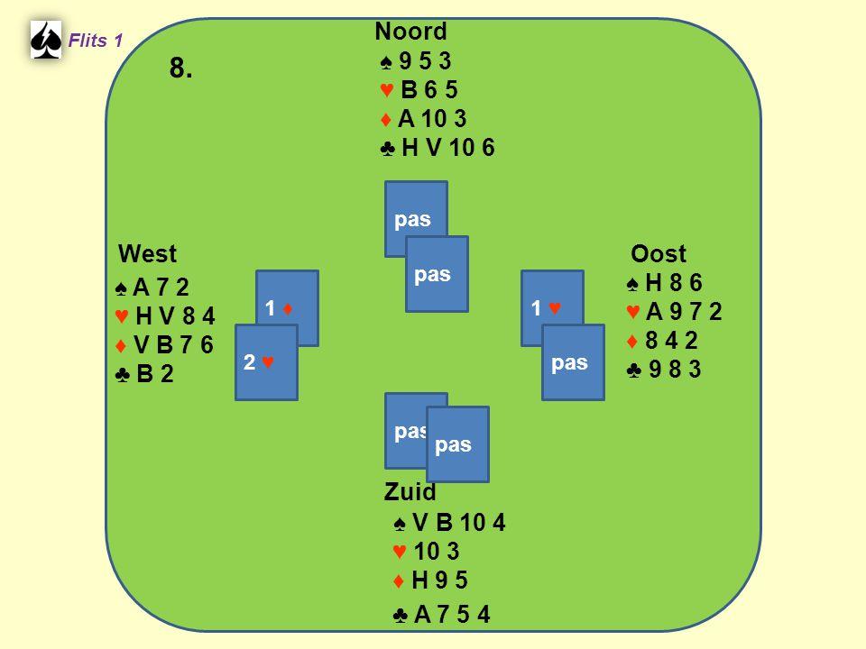 Zuid ♠ V B 10 4 ♥ 10 3 ♦ H 9 5 ♣ A 7 5 4 West ♠ A 7 2 ♥ H V 8 4 ♦ V B 7 6 ♣ B 2 Noord ♠ 9 5 3 ♥ B 6 5 ♦ A 10 3 ♣ H V 10 6 Oost ♠ H 8 6 ♥ A 9 7 2 ♦ 8 4 2 ♣ 9 8 3 8.