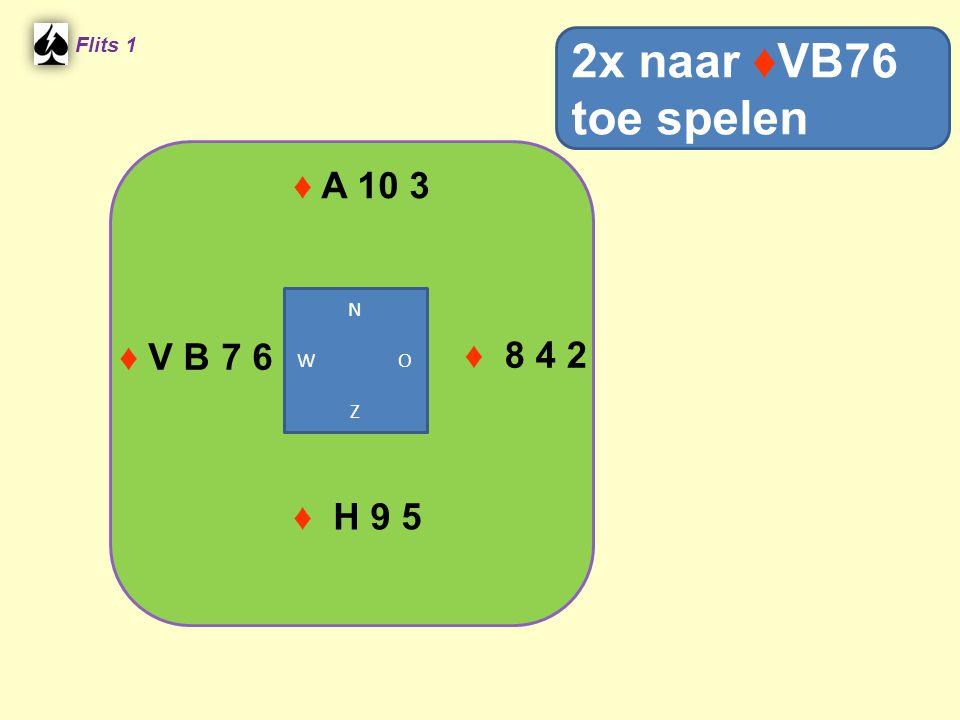 ♦ A 10 3 Flits 1 ♦ 8 4 2 ♦ H 9 5 ♦ V B 7 6 2x naar ♦VB76 toe spelen N W O Z