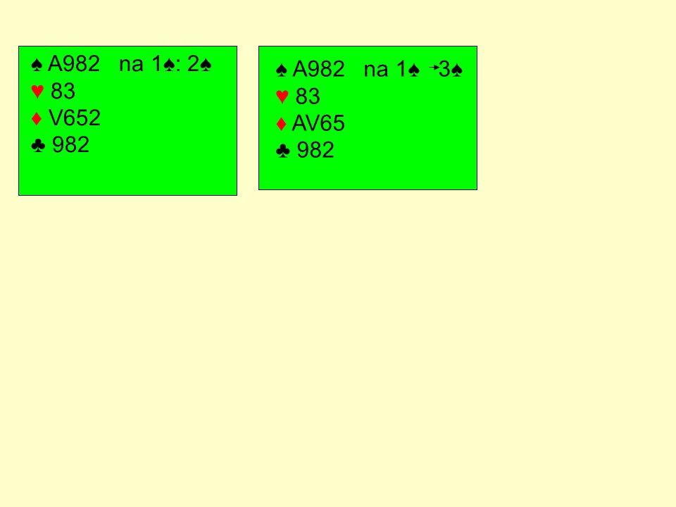 ♠ A982 na 1♠: 2♠ ♥ 83 ♦ V652 ♣ 982 ♠ A982 na 1♠: 3♠ ♥ 83 ♦ AV65 ♣ 982 ♠ A982 na 1♠ 4♠ ♥ H3 ♦ AV65 ♣ 982