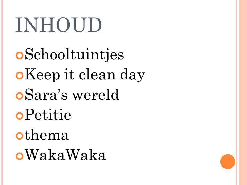 INHOUD Schooltuintjes Keep it clean day Sara's wereld Petitie thema WakaWaka