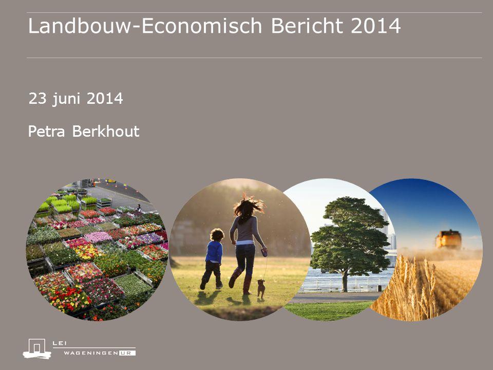 Landbouw-Economisch Bericht 2014 23 juni 2014 Petra Berkhout