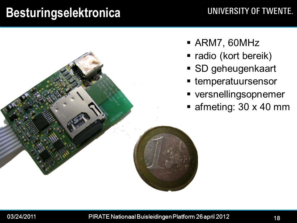18 03/24/2011PIRATE Nationaal Buisleidingen Platform 26 april 2012 2012 Besturingselektronica  ARM7, 60MHz  radio (kort bereik)  SD geheugenkaart  temperatuursensor  versnellingsopnemer  afmeting: 30 x 40 mm 18