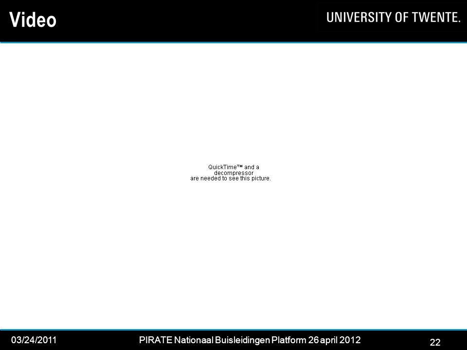 22 03/24/2011PIRATE Nationaal Buisleidingen Platform 26 april 2012 2012 22 Video